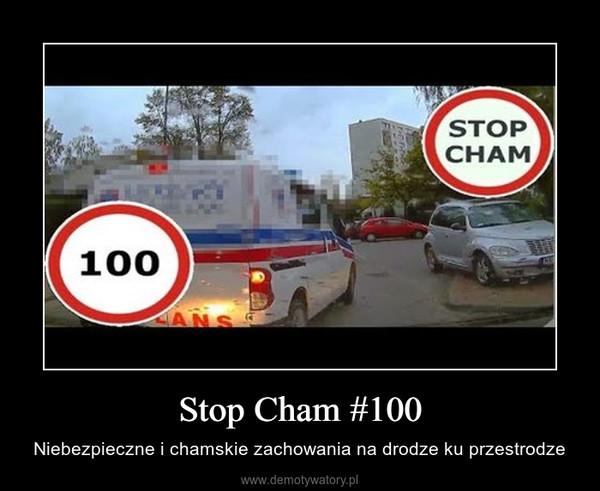 Stop Cham #100 – Niebezpieczne i chamskie zachowania na drodze ku przestrodze