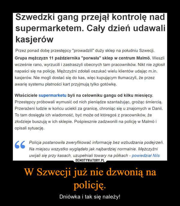 W Szwecji już nie dzwonią na policję. – Dniówka i tak się należy!
