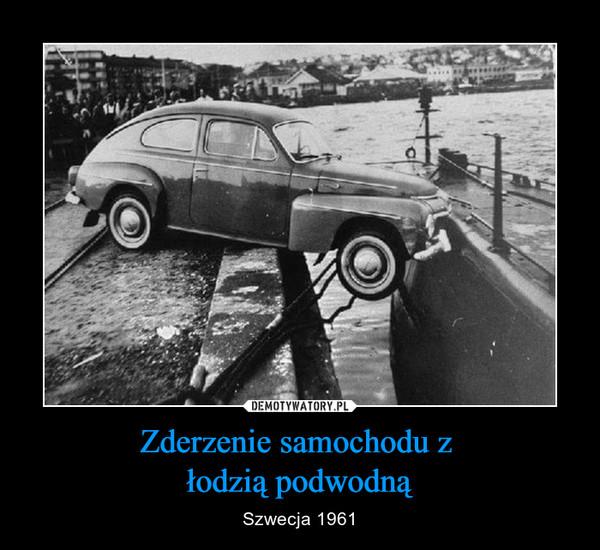 Zderzenie samochodu z łodzią podwodną – Szwecja 1961