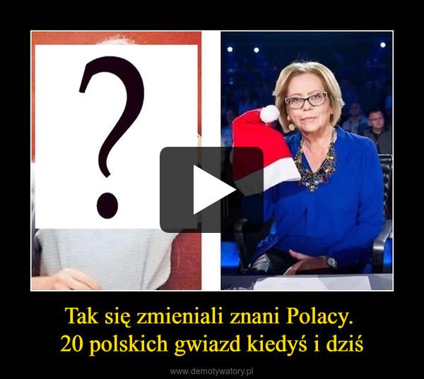 Tak się zmieniali znani Polacy. 20 polskich gwiazd kiedyś i dziś –