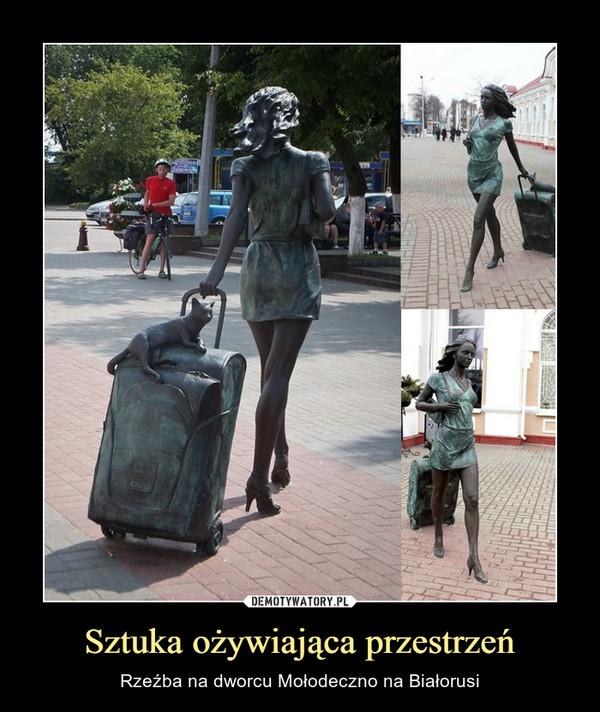 Sztuka ożywiająca przestrzeń – Rzeźba na dworcu Mołodeczno na Białorusi