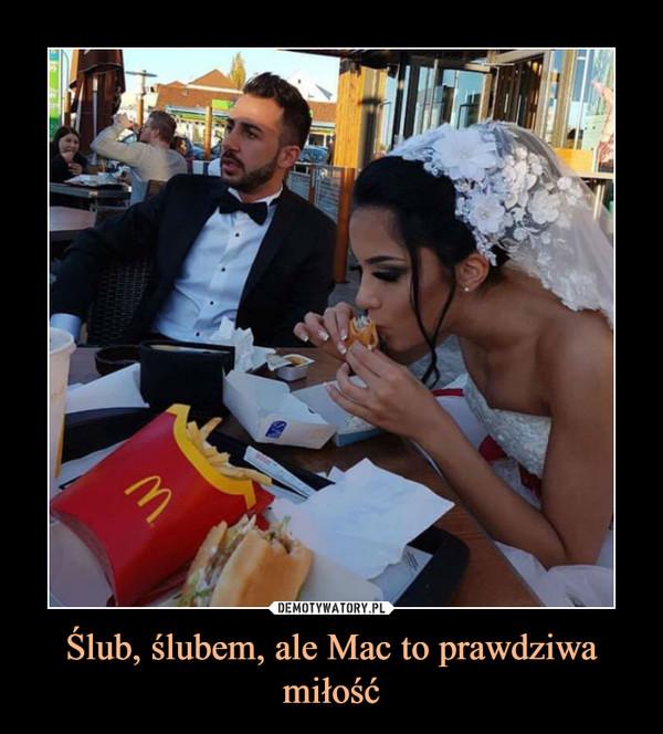Ślub, ślubem, ale Mac to prawdziwa miłość –