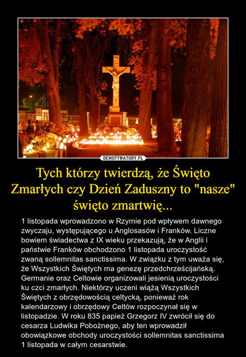 """Tych którzy twierdzą, że Święto Zmarłych czy Dzień Zaduszny to """"nasze"""" święto zmartwię..."""