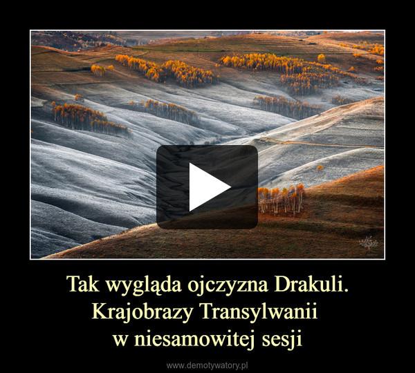 Tak wygląda ojczyzna Drakuli.Krajobrazy Transylwanii w niesamowitej sesji –