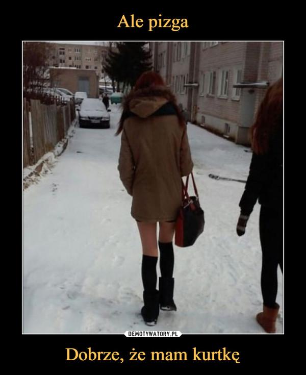 Dobrze, że mam kurtkę –