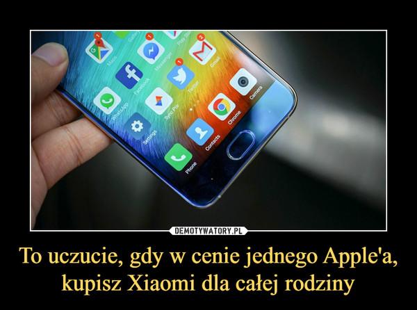 To uczucie, gdy w cenie jednego Apple'a, kupisz Xiaomi dla całej rodziny –