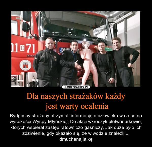 Dla naszych strażaków każdy jest warty ocalenia – Bydgoscy strażacy otrzymali informację o człowieku w rzece na wysokości Wyspy Młyńskiej. Do akcji wkroczyli płetwonurkowie, których wspierał zastęp ratowniczo-gaśniczy. Jak duże było ich zdziwienie, gdy okazało się, że w wodzie znaleźli... dmuchaną lalkę