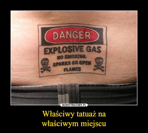 Właściwy tatuaż nawłaściwym miejscu –