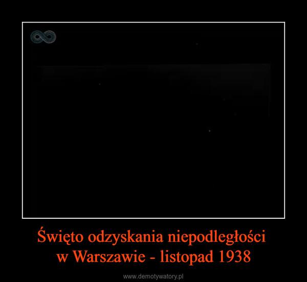 Święto odzyskania niepodległości w Warszawie - listopad 1938 –