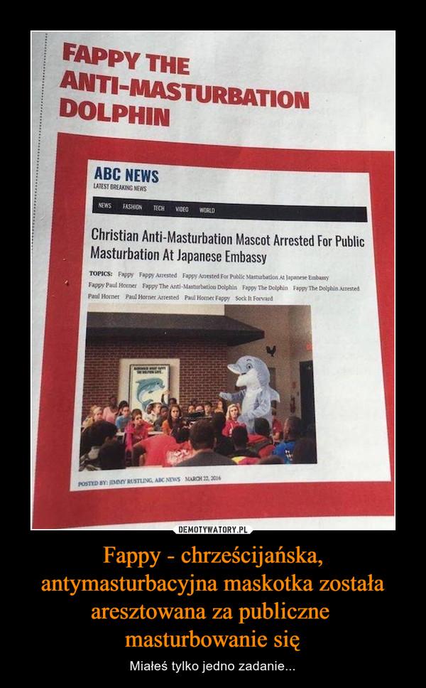 Fappy - chrześcijańska, antymasturbacyjna maskotka została aresztowana za publiczne masturbowanie się – Miałeś tylko jedno zadanie... FAPPY THE ANTI-MASTURBATION DOLPHIN