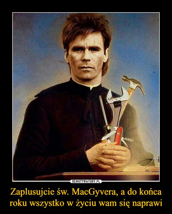 Zaplusujcie św. MacGyvera, a do końca roku wszystko w życiu wam się naprawi –