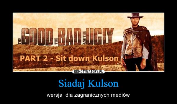 Siadaj Kulson – wersja  dla zagranicznych mediów