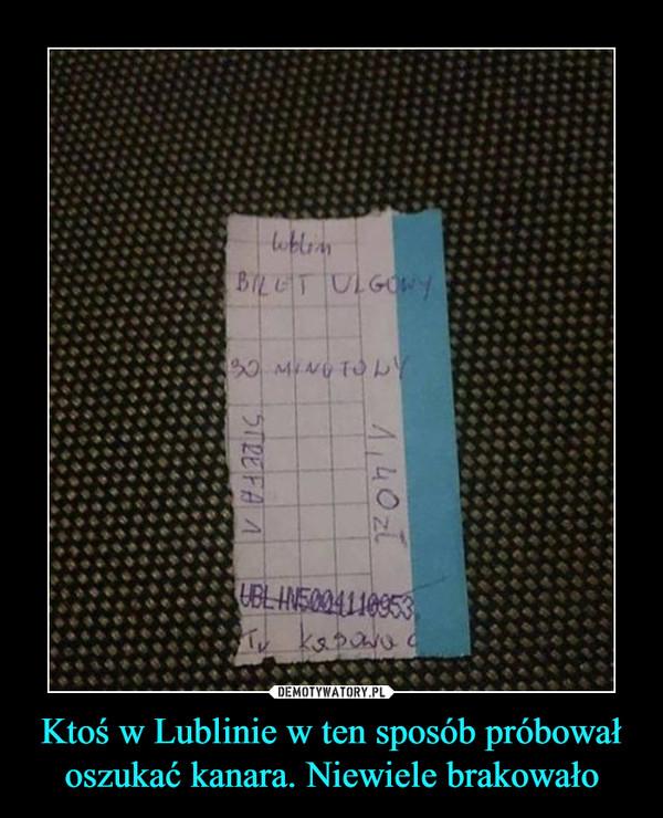 Ktoś w Lublinie w ten sposób próbował oszukać kanara. Niewiele brakowało –