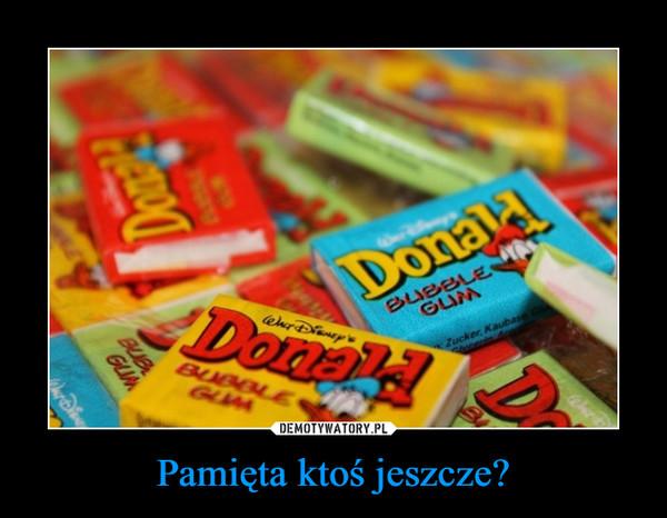 Pamięta ktoś jeszcze? –