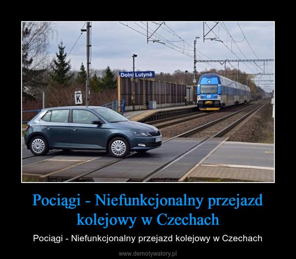 Pociągi - Niefunkcjonalny przejazd kolejowy w Czechach – Pociągi - Niefunkcjonalny przejazd kolejowy w Czechach