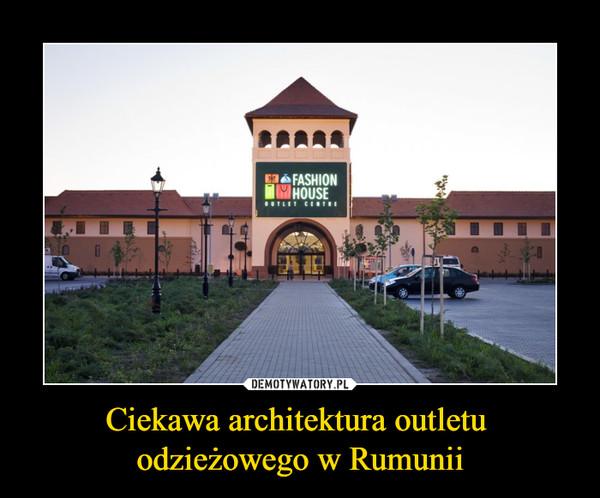 Ciekawa architektura outletu odzieżowego w Rumunii –