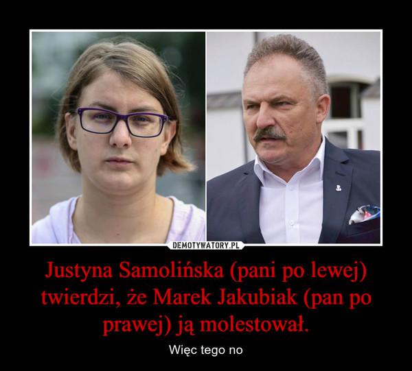Justyna Samolińska (pani po lewej) twierdzi, że Marek Jakubiak (pan po prawej) ją molestował. – Więc tego no