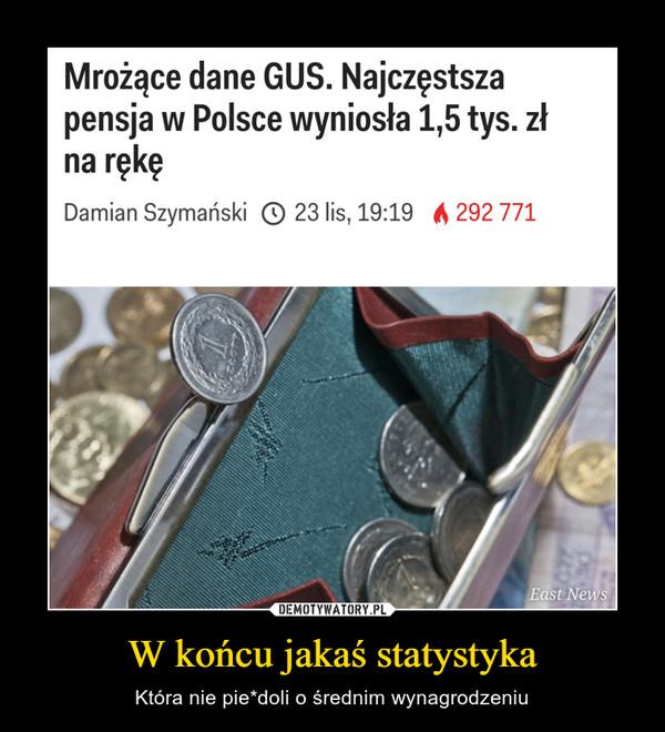 W końcu jakaś statystyka – Która nie pie*doli o średnim wynagrodzeniu Mrożące dane GUS. Najczęstszapensja w Polsce wyniosła 1,5 tys. złna rękęDamian Szymański