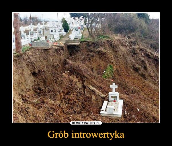 Grób introwertyka –