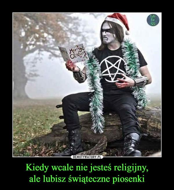 Kiedy wcale nie jesteś religijny,ale lubisz świąteczne piosenki –