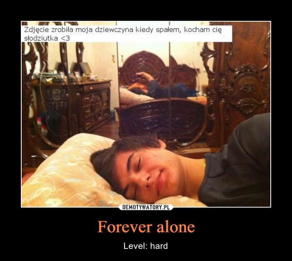 Forever alone – Level: hard