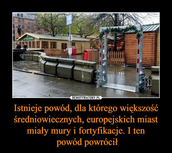 Istnieje powód, dla którego większość średniowiecznych, europejskich miast miały mury i fortyfikacje. I ten powód powrócił –
