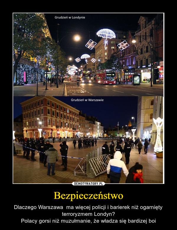 Bezpieczeństwo – Dlaczego Warszawa  ma więcej policji i barierek niż ogarnięty terroryzmem Londyn?Polacy gorsi niż muzułmanie, że władza się bardizej boi