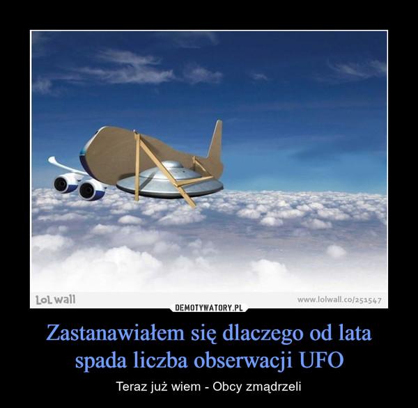 Zastanawiałem się dlaczego od lata spada liczba obserwacji UFO – Teraz już wiem - Obcy zmądrzeli