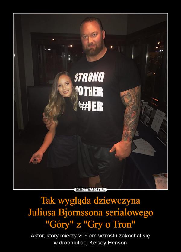 """Tak wygląda dziewczynaJuliusa Bjornssona serialowego""""Góry"""" z """"Gry o Tron"""" – Aktor, który mierzy 209 cm wzrostu zakochał sięw drobniutkiej Kelsey Henson"""