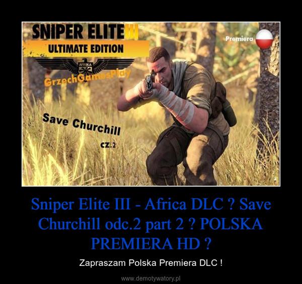 Sniper Elite III - Africa DLC ★ Save Churchill odc.2 part 2 ★ POLSKA PREMIERA HD ★ – Zapraszam Polska Premiera DLC !
