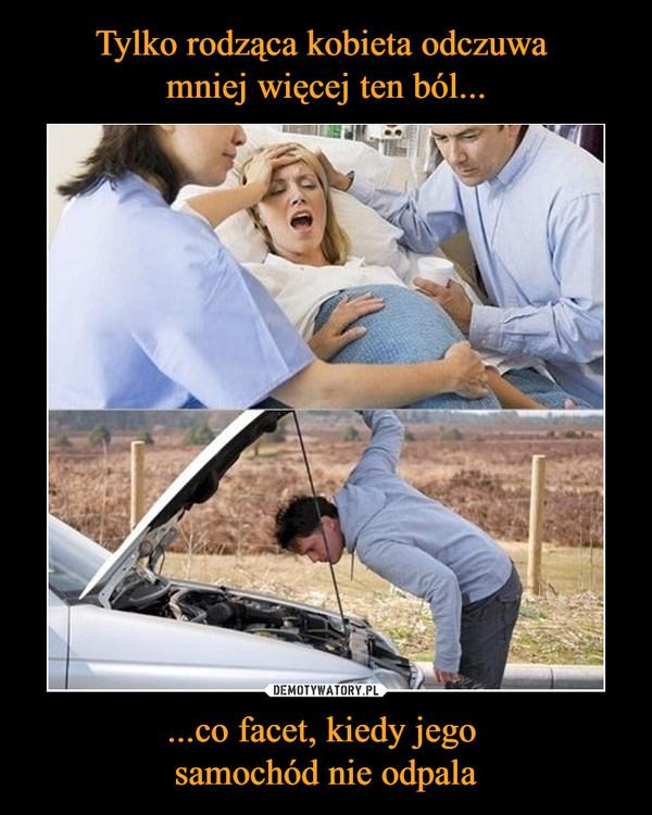 ...co facet, kiedy jego samochód nie odpala –