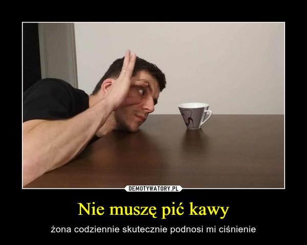 Nie muszę pić kawy – żona codziennie skutecznie podnosi mi ciśnienie