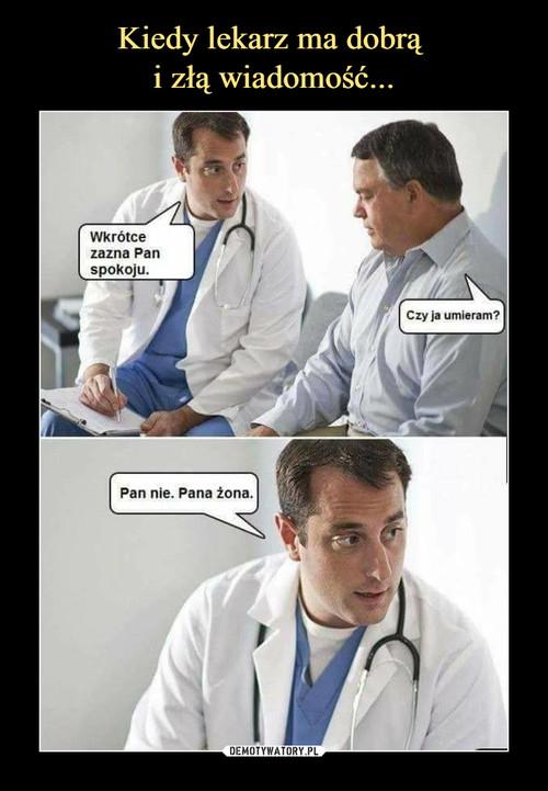 Kiedy lekarz ma dobrą  i złą wiadomość...