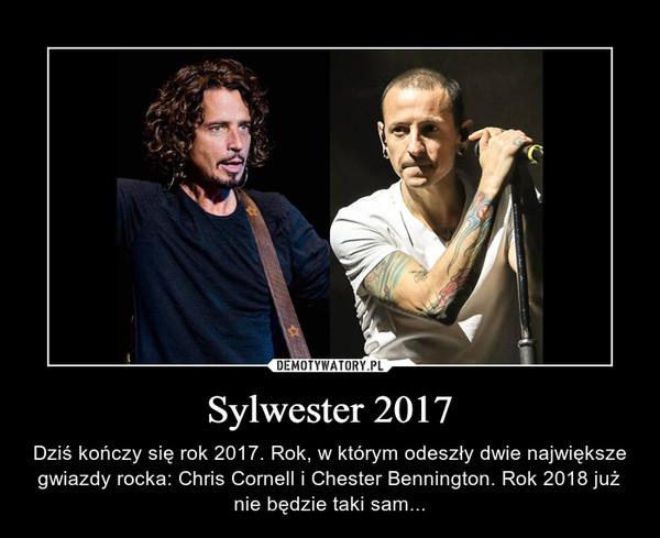 Sylwester 2017 – Dziś kończy się rok 2017. Rok, w którym odeszły dwie największe gwiazdy rocka: Chris Cornell i Chester Bennington. Rok 2018 już nie będzie taki sam...