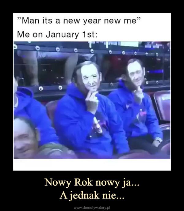 Nowy Rok nowy ja...A jednak nie... –