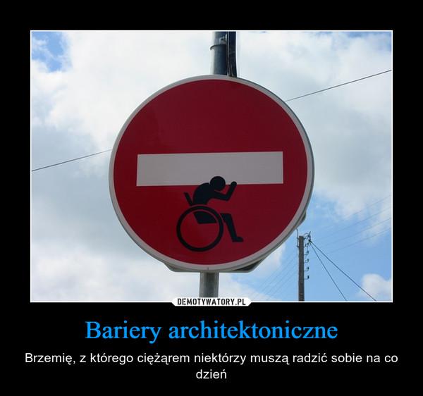 Bariery architektoniczne – Brzemię, z którego ciężąrem niektórzy muszą radzić sobie na co dzień