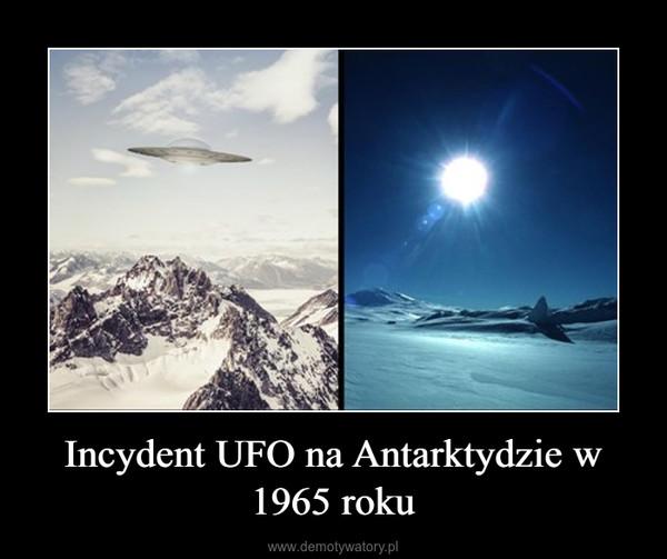 Incydent UFO na Antarktydzie w 1965 roku –