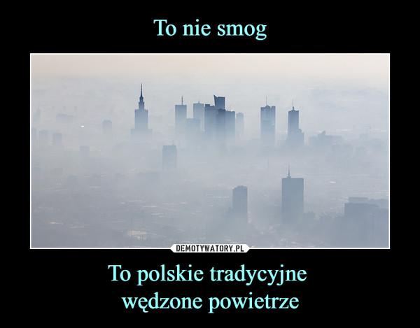To polskie tradycyjne wędzone powietrze –