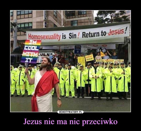 Jezus nie ma nic przeciwko –