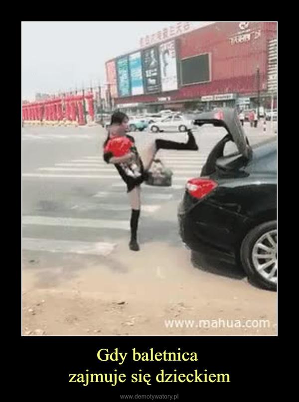 Gdy baletnica zajmuje się dzieckiem –