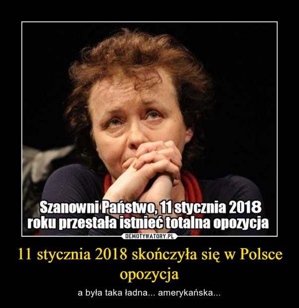 11 stycznia 2018 skończyła się w Polsce opozycja – a była taka ładna... amerykańska...