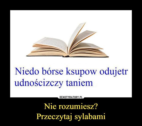 Nie rozumiesz?Przeczytaj sylabami –  Niedobór seksu powoduje trudności z czytaniem