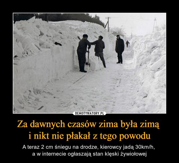 Za dawnych czasów zima była zimą i nikt nie płakał z tego powodu – A teraz 2 cm śniegu na drodze, kierowcy jadą 30km/h, a w internecie ogłaszają stan klęski żywiołowej