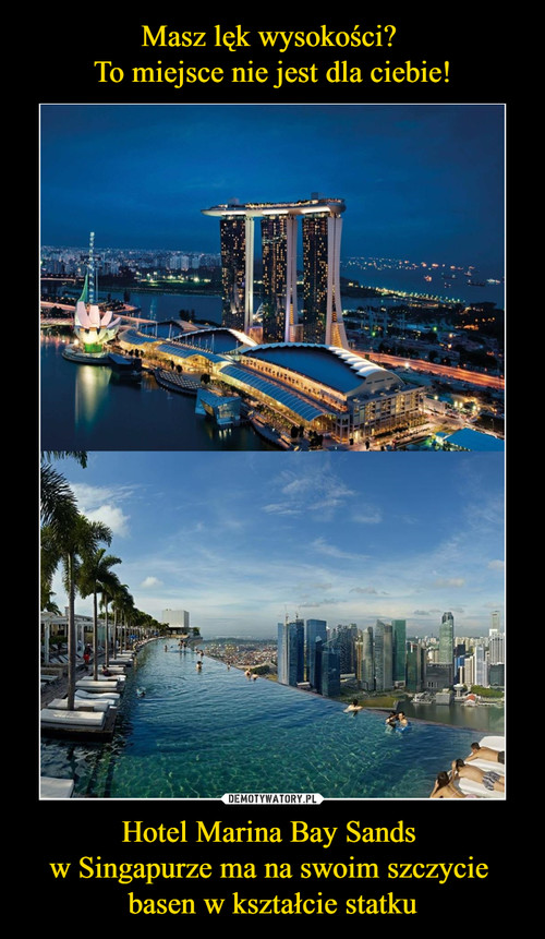 Masz lęk wysokości?  To miejsce nie jest dla ciebie! Hotel Marina Bay Sands  w Singapurze ma na swoim szczycie  basen w kształcie statku