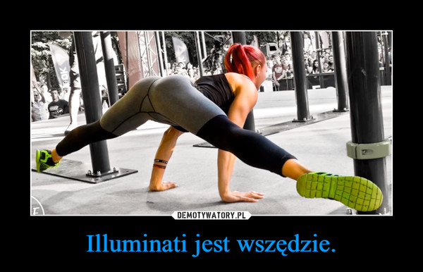 Illuminati jest wszędzie. –