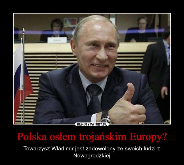 Polska osłem trojańskim Europy? – Towarzysz Władimir jest zadowolony ze swoich ludzi z Nowogrodzkiej
