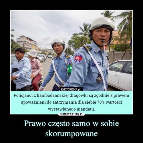 Prawo często samo w sobie skorumpowane
