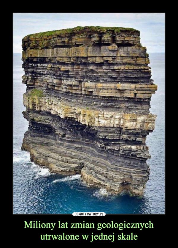 Miliony lat zmian geologicznych utrwalone w jednej skale –