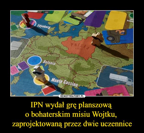 IPN wydał grę planszową o bohaterskim misiu Wojtku, zaprojektowaną przez dwie uczennice –