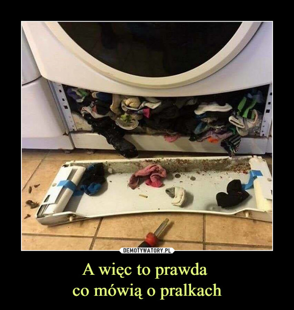 A więc to prawda co mówią o pralkach –